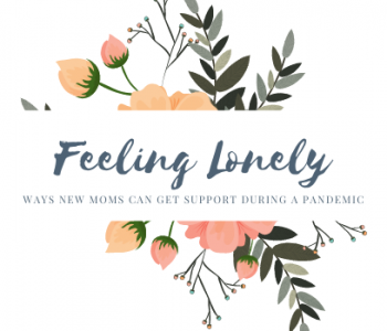 feeling lonely as a new mom during a pandemic, new mom covid, soul song counseling